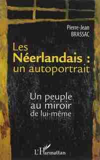 Les Néerlandais : un autoportrait by Pierre-Jean Brassac
