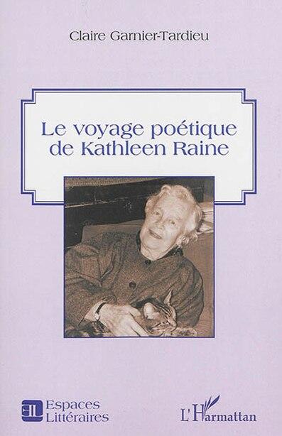 Le voyage poétique de Kathleen Raine by Claire Garnier-Tardieu