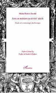 Arts et métiers au XVIIIè siècle by Maria Teresa Zanola