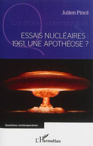 Essais nucléaires : 1961, une apothéose ? by Julien Pinol