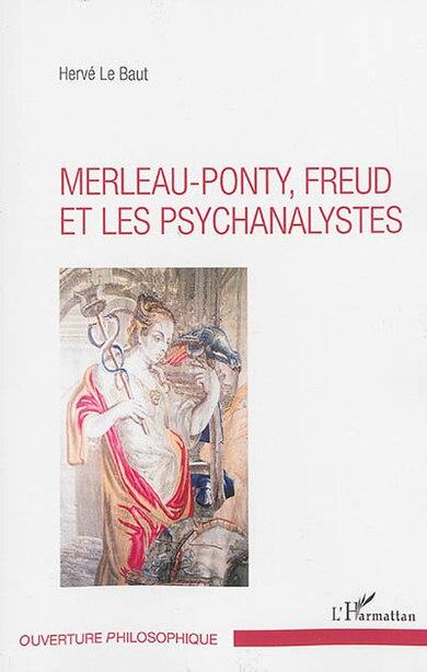 Merleau-Ponty - Freud et les psychanalystes by Hervé Hervé Le Baut