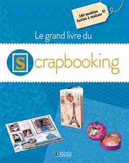 Le grand livre du scrapbooking by COLLECTIF