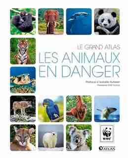 Le grand atlas WWF Les animaux en danger by Wwf
