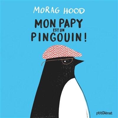 Mon papy est un pingouin by Morag Hood