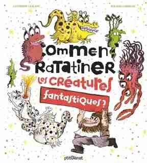 Comment ratatiner les créatures fantastiques by Garrigue Leblanc