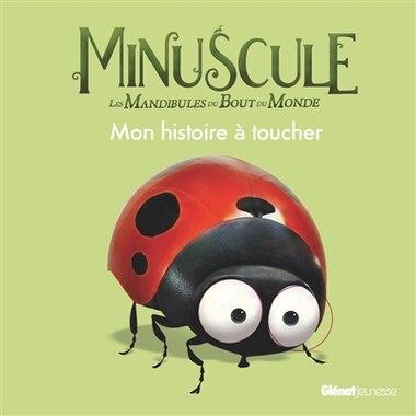 MINUSCULE 2 MON HISTOIRE A TOUCHER by MAYA SAENZ