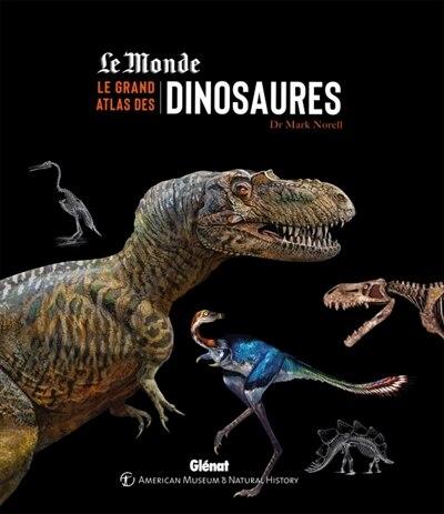 LE GRAND ATLAS DES DINOSAURES by Mark Norell