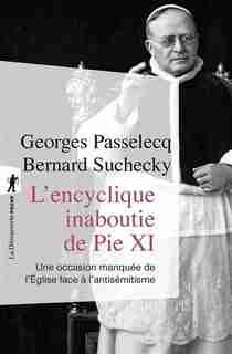 L'ENCYCLIQUE CACHÉE DE PIE XI de Georges Passelecq