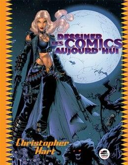 Book Dessiner les comics aujourd'hui [nouvelle édition] by Christopher Hart
