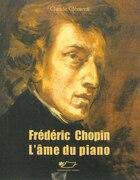 Frédéric Chopin, l'âme du piano