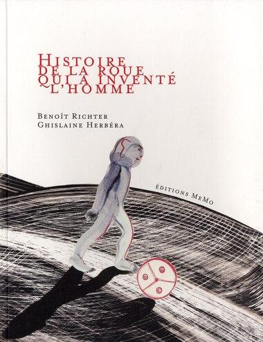 Histoire de la roue qui a inventé l'homme by Benoît Richter