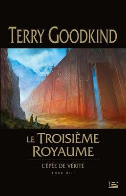 Book L'Épée de vérité tome 13 Le troisième royaume by Terry Goodkind
