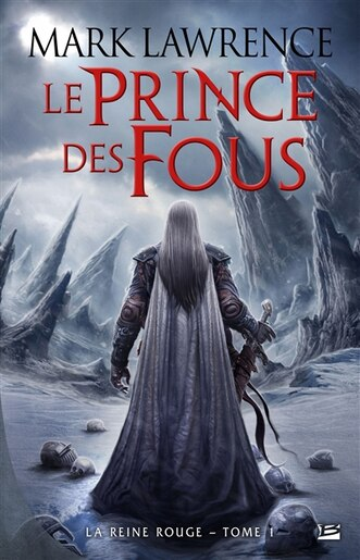 La reine rouge tome 1 Le prince des fous by Mark Lawrence