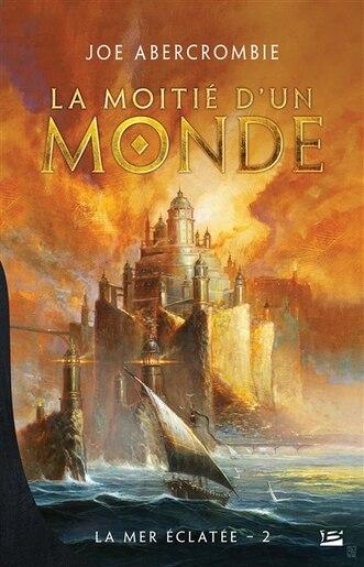 La Mer Éclatée tome 2 La Moitié d'un monde by Joe Abercrombie