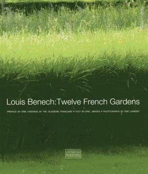 Louis Benech: Twelve French Gardens by Erik Orsenna