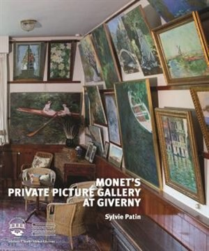 Monet's Private Picture Gallery At Giverny: Paintings By Monet And His Friends by Sylvie Patin
