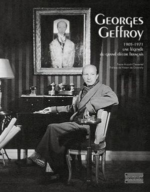 Georges Geffroy (1905 - 1971): Une Légende Du Grand Décor Français by Pierre Arizzoli-clementel