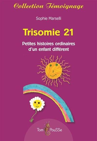 Trisomie 21: Petites Histoires Ordinaires D'un Enfant Différ by Sophie Marselli