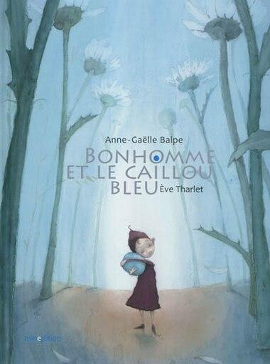Bonhomme et le caillou bleu by Anne-gaëlle Balpe