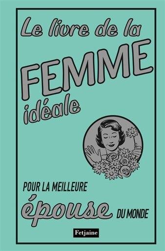 Livre de la femme idéale (Le) by Alison Maloney