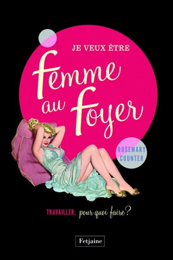 Je veux être une femme au foyer by Rosemary Counter