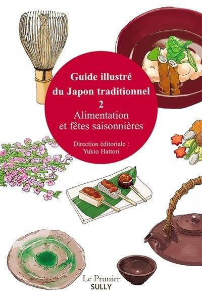Guide illustré du Japon traditionnel 02  Alimentation et fêtes s by Yukio Hattori