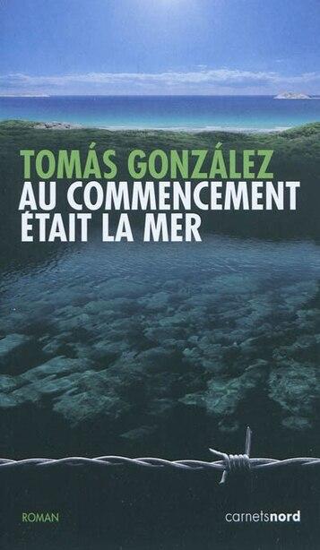 Au Commencement Était La Mer by Tomas Gonzalez