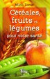 Céréales, fruits et légumes pour votre santé by Mario Torres