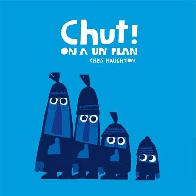 Chut!  On A Un Plan by Chris Haughton