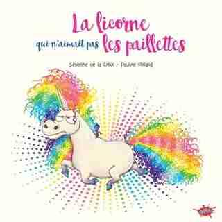 La licorne qui n'aimait pas les paillettes by Séverine de la Croix