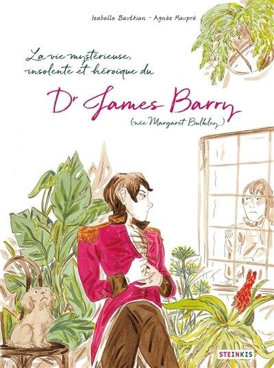 James Barry : la vie mystérieuse, improbable, stupéfiante, insolite et héroïque du docteur de Isabelle Bauthian