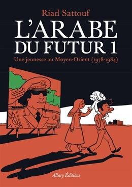 Book L'arabe du futur 01 Une jeunesse au Moyen-Orient 1978-1984 by Riad Sattouf