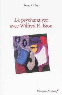 Wilfred R. Bion et la psychanalyse