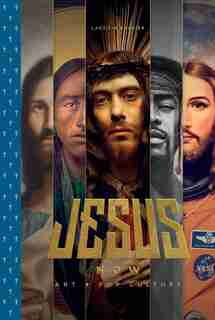 Jesus Now: Art + Pop Culture by Laetitia Barbier