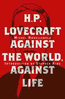 H. P. Lovecraft: Against The World, Against Life de MICHEL HOUELLEBECQ