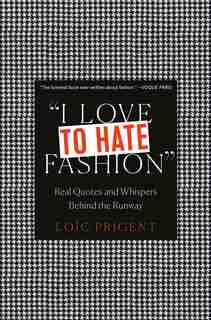 I Love To Hate Fashion: Real Quotes And Whispers Behind The Runway by Loïc Prigent