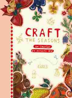 Craft The Seasons: 100 Creations By Nathalie Lété by Nathalie Lété