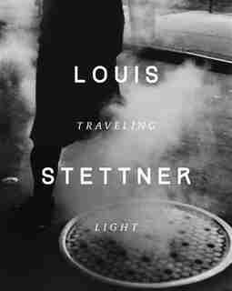 Louis Stettner: Traveling Light by Clément Chéroux
