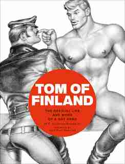 Tom Of Finland: The Official Life And Work Of A Gay Hero by F. Valentine Hooven