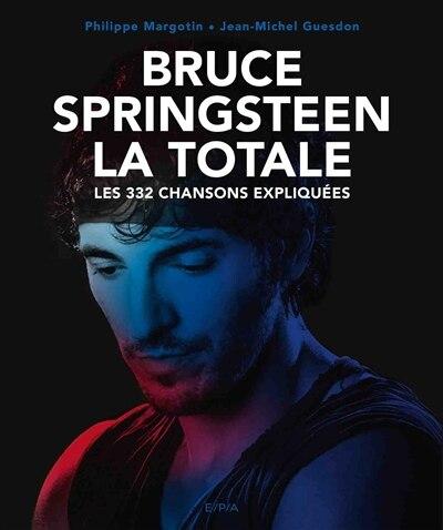 Bruce Springsteen : la totale : les 332 chansons expliquées by Jean-michel Guesdon