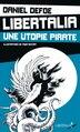 Libertalia, une utopie pirate by Daniel Defoe