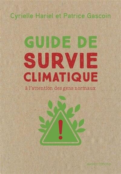 Guide de survie climatique : à l'attention des gens normaux by Patrice Gascoin