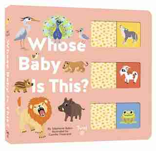 Whose Baby Is This?: A Slide-and-learn Book by Stephanie Babin