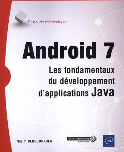 Android 7 - Les Fondamentaux Du Développement D'applications Jav by Nazim Benbourahla