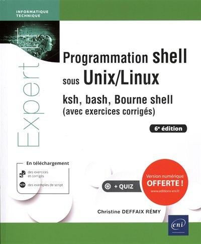 Programmation Shell Sous Unix/linux (avec Exercices Corrigés) 6e by Christine Deffaix Rémy