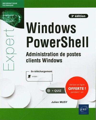 Windows PowerShell 3e édi : Administration de postes clients Win by Julien Musy