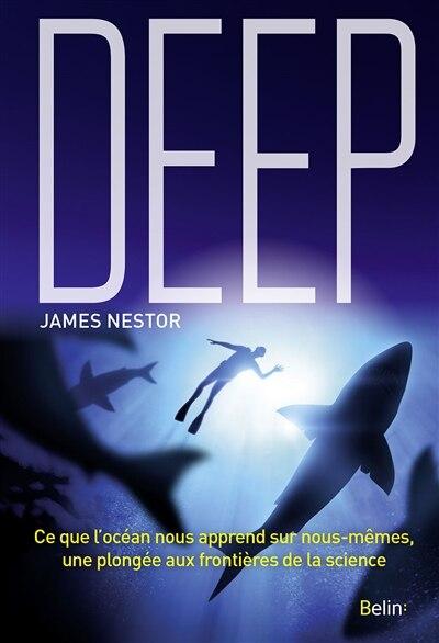 Deep : Ce Que L'océan Nous Apprend Sur Nous-mêmes, Une Plongée A by James Nestor