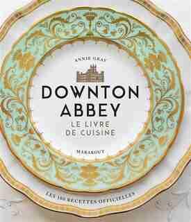 LA CUISINE DE DOWNTON ABBEY by COLLECTIF