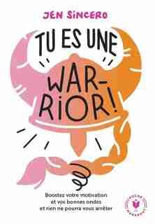 Tu es une warrior ! de Jen Sincero