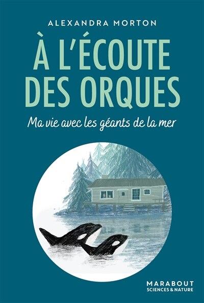 À l'écoute des orques by ALEXANDRA MORTON